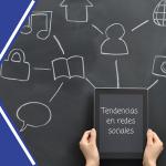 3 tendencias que debes seguir ahora mismo en tus redes sociales de negocio